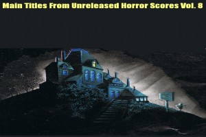 Main Titles from Unreleased Horror Scores vol. 8